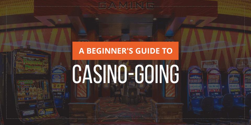 beginner's guide to casino going